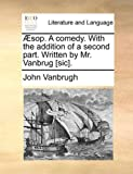 Æsop a Comedy with the Addition of a Second Part Written by Mr VanBrug [Sic], John VanBrugh, 1170411010
