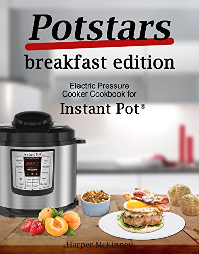 Potstars Breakfast Edition: Electric Pressure Cooker Cookbook for Instant Pot ®