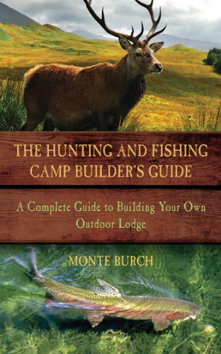 Cheap  The Hunting and Fishing Camp Builder's Guide: A Complete Guide to Building..