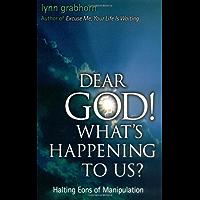 Dear God, What's Happening to Us?: Halting Eons of Manipulation