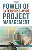The Power of Enterprise-Wide Project Management, Dennis Bolles and Darrel Hubbard, 0814474047