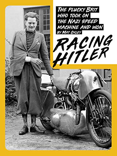 RACING HITLER: The plucky Brit who fought the Nazi speed machine and won por Mat Oxley