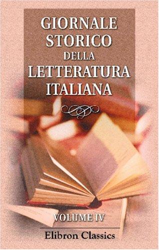 Read Online Giornale storico della letteratura italiana: Diretto e redatto da Arturo Graf, Francesco Novati, Rodolfo Renier. Volume 4 (Italian Edition) ebook