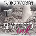 Shattered Ink: Wicked Ink Chronicles Audiobook by Laura Wright Narrated by Ryan Hudson, Holly Fielding
