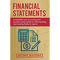 Financial Statements: A Simplified Easy Accounting and Business Owner Guide to Understanding and Creating Financial…