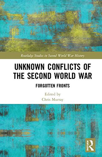 Unknown Conflicts of the Second World War: Forgotten Fronts