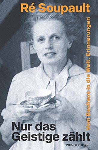 Nur das Geistige zählt: Vom Bauhaus in die Welt - Erinnerungen (German Edition)