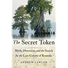 The Secret Token: Myth, Obsession, and the Search for the Lost Colony of Roanoke
