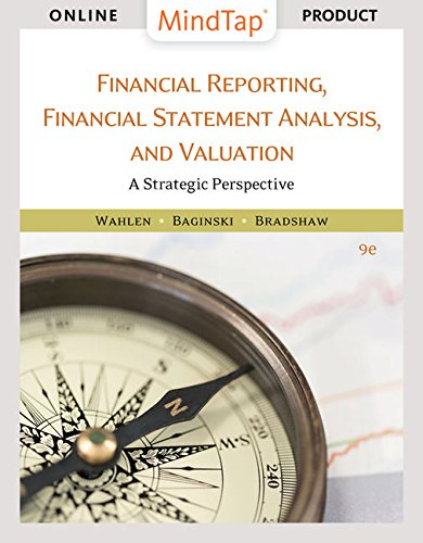 MindTap Accounting for Wahlen/Baginski/Bradshaw's Financial Reporting, Financial Statement Analysis and Valuation, 9th Edition by Cengage Learning