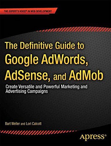 The Definitive Guide to Google AdWords: Create Versatile and Powerful Marketing and Advertising Campaigns (Expert's Voice in Web Development) PDF