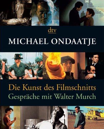 Die Kunst des Filmschnitts: Gespräche mit Walter Murch Taschenbuch – 1. September 2008 Michael Ondaatje Gerhard Midding dtv Verlagsgesellschaft 3423136901