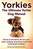 img - for Yorkies. the Ultimate Yorkie Dog Manual. Yorkies or Yorkshire Terriers Care, Costs, Feeding, Grooming, Health and Training All Included. book / textbook / text book