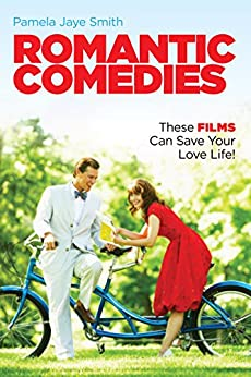 Romantic Comedies: These Films Can Save Your Love Life! by [Smith, Pamela Jaye]