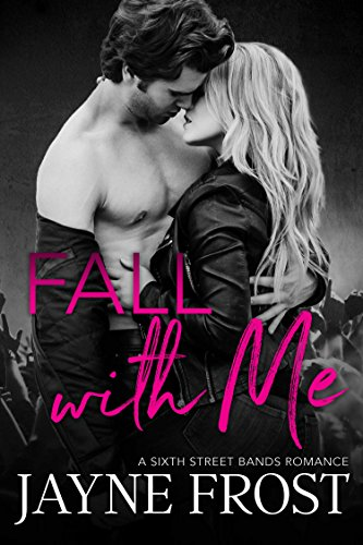 Fall With Me: Rockstar Romance (Sixth Street Bands Book 2) by [Frost, Jayne]