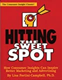 Hitting the Sweet Spot: How Consumer Insights Can Inspire Better Marketing and Advertising (The Copy Workshop)