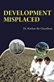 Development Misplaced, Krishan Bir Chaudhary, 1482820838