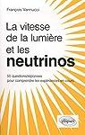 La vitesse de la lumière et les neutrinos : 50 questions/réponses pour mieux comprendre les expériences en cours par Vannucci