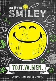 Ma vie en Smiley, tome 1 : Tout va bien par Anne Kalicky