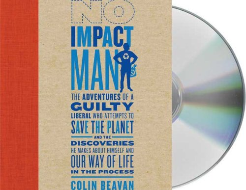 No Impact Man: The Adventures of a Guilty Liberal Who Attempts to Save the Planet, and the Discoveries He Makes About Himself and Our Way of Life in the Process by Macmillan Audio
