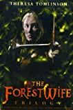 Front cover for the book The Forestwife Trilogy by Theresa Tomlinson