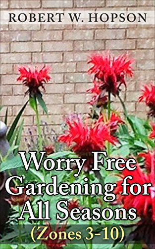 Worry Free Gardening for All Seasons: Zones (3-10)