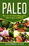 Paleo: Box set of 3 Best Selling Paleo Diet Recipes Cookbook (Paleo Diet Recipes, Paleo Diet, Paleo Meals, Paleo Food )