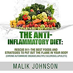 The Anti-Inflammatory Diet: Rescue 911 - The Best Foods and Strategies to Put Out the Flame in Your Body