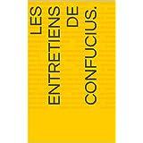 Les Entretiens de Confucius. (French Edition)