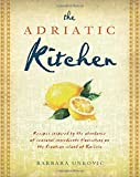 The Adriatic Kitchen: Recipes Inspired by the Abundance of Seasonal Ingredients Flourishing on the Croatian Island of Korcula