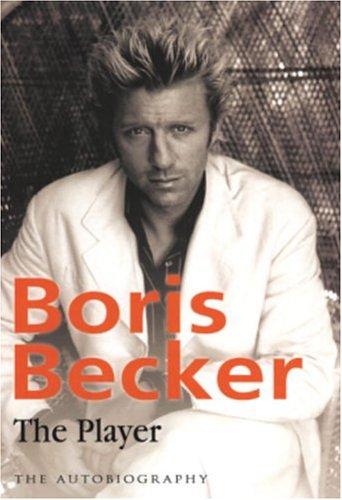 BORIS BECKER - THE PLAYER: THE AUTOBIOGRAPHY [Hardcover]