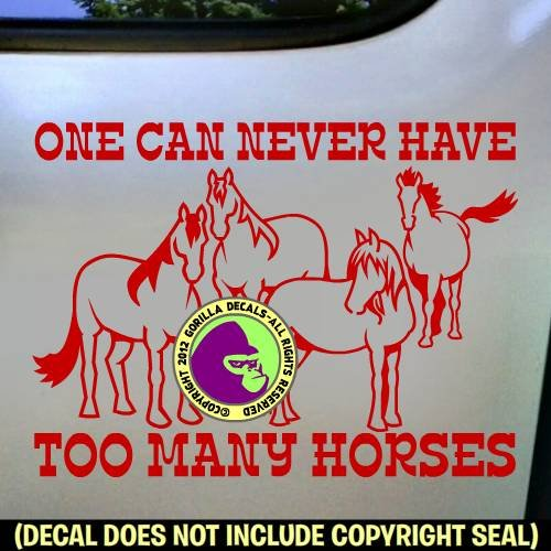 ONE CAN NEVER HAVE TOO MANY HORSES Vinyl Decal Sticker D Too Many Ponies