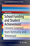 School Funding and Student Achievement : Lessons Learned from Kentucky and Tennessee, Spears, Andy, 3319103164