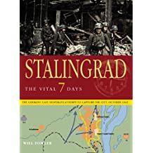 Stalingrad the Vital 7 Days: The German's Last Desperate Attempt to Capture the City: October 1942