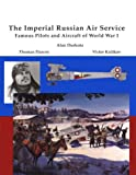 The Imperial Russian Air Service Famous Pilots and Aircraft of World War One