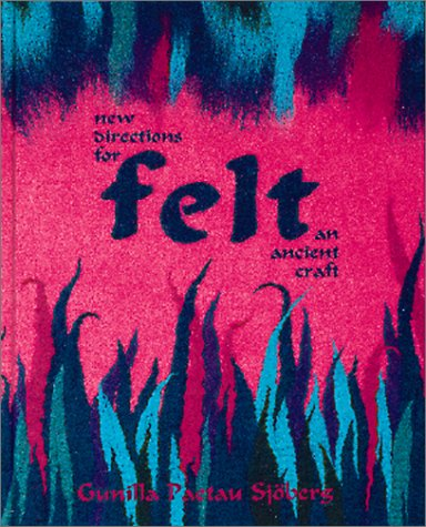 Felt: New Directions for an Ancient Craft (Interweave Felt)