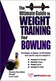 The Ultimate Guide to Weight Training for Bowling (The Ultimate Guide to Weight Training for Sports, 5)