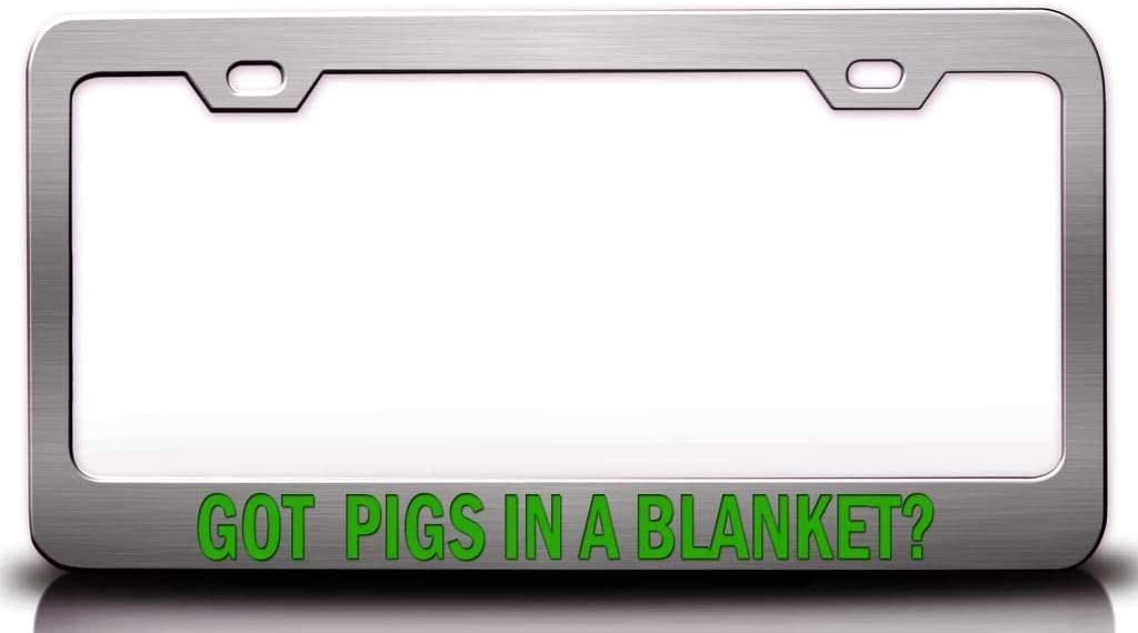 Custom Brother - GOT Pigs in A Blanket? Food Vegetable Fruit Metal Car SUV Truck License Plate Frame Ch p89