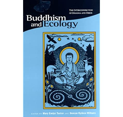 Buddhism and Ecology: The Interconnection of Dharma and Deeds: Barnhill,  David Landis, Chapple, Christopher Key, Eckel, Malcolm David, Habito, Ruben  L. F., Harris, Ian, Ingram, Paul O., Kaza, Stephanie, Kraft, Kenneth,  Lancaster,