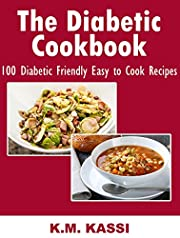 The Diabetic Cookbook: 100 Diabetic Friendly Easy to Cook Recipes