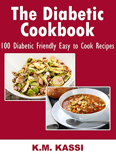 The Diabetic Cookbook: 100 Diabetic Friendly Easy to Cook Recipes (Best And Worst Foods For Diabetics)