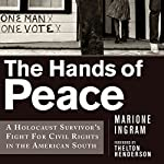 The Hands of Peace: A Holocaust Survivor's Fight for Civil Rights in the American South | Marione Ingram