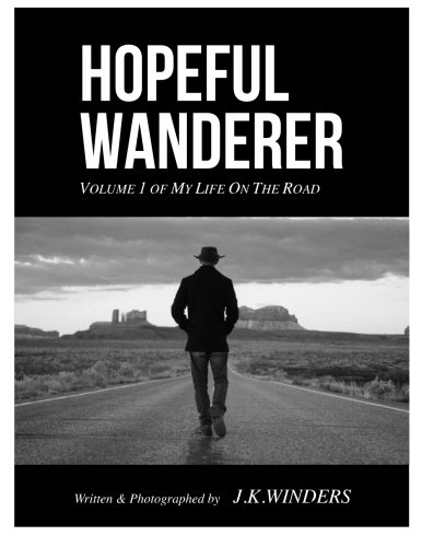 Hopeful Wanderer: Volume 1 Of My Life On The Road