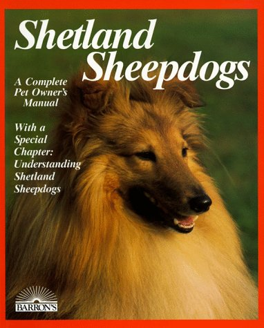 Shetland Sheepdogs: A Complete Pet Owner's Manual