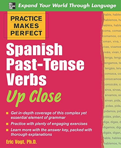 Practice Makes Perfect: Spanish Past-Tense Verbs Up Close (Practice Makes Perfect Series)