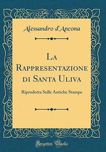 La Rappresentazione di Santa Uliva: Riprodotta Sulle Antiche Stampe (Classic Reprint)