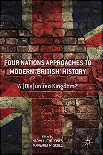 Dis United Kingdom? Four Nations Approaches to Modern British History A