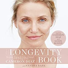 The Longevity Book: The Science of Aging, the Biology of Strength, and the Privilege of Time   Livre audio Auteur(s) : Cameron Diaz Narrateur(s) : Cameron Diaz, Sandy Rustin