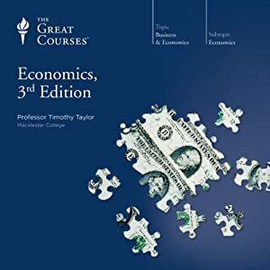 Economics, 3rd Edition Lecture by Timothy Taylor, The Great Courses Narrated by Timothy Taylor