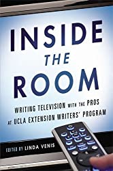 Inside the Room: Writing Television with the Pros at UCLA Extension Writers' Program by Venis, Linda (2013) Paperback