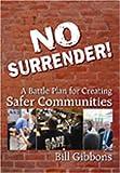 No Surrender: A Battle Plan for Creating Safer Communities